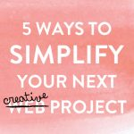 Ways to Simplify Your Next Creative Project