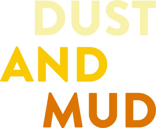 Dust and Mud